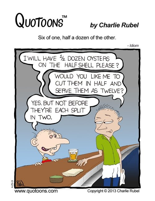 Six of one, half a dozen of the other. - Idiom Comic by Charlie Rubel